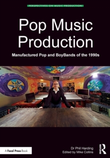 Pop Music Production : Manufactured Pop and BoyBands of the 1990s, Paperback / softback Book