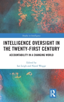 Intelligence Oversight in the Twenty-First Century : Accountability in a Changing World, Hardback Book