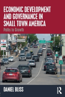 Economic Development and Governance in Small Town America : Paths to Growth, Paperback Book
