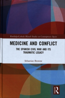 Medicine and Conflict : The Spanish Civil War and its Traumatic Legacy, Hardback Book