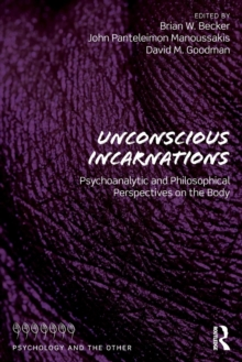 Unconscious Incarnations : Psychoanalytic and Philosophical Perspectives on the Body, Paperback / softback Book