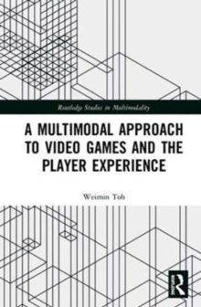 A Multimodal Approach to Video Games and the Player Experience, Hardback Book