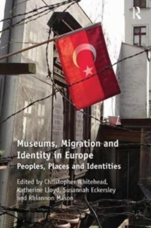 Museums, Migration and Identity in Europe : Peoples, Places and Identities, Paperback / softback Book