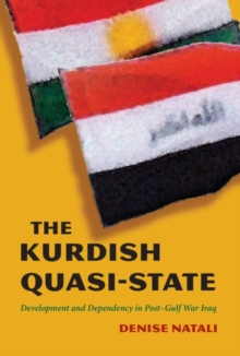 The Kurdish Quasi-state : Development and Dependency in Post-gulf War Iraq, Hardback Book