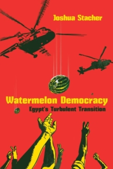 Watermelon Democracy : Egypt's Turbulent Transition, Paperback / softback Book