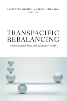Transpacific Rebalancing : Implications for Trade and Economic Growth, Paperback / softback Book