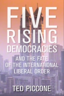 Five Rising Democracies : And the Fate of the International Liberal Order, Paperback Book