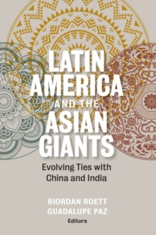 Latin America and the Asian Giants : Evolving Ties with China and India, Paperback Book