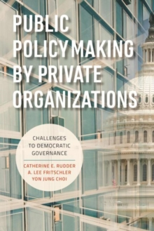 Public Policymaking by Private Organizations : Challenges to Democratic Governance, Paperback / softback Book