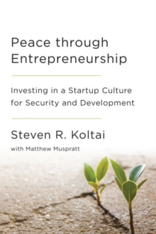 Peace Through Entrepreneurship : Investing in a Startup Culture for Security and Development, Paperback / softback Book