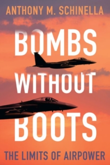 Bombs without Boots : The Limits of Airpower, Paperback / softback Book