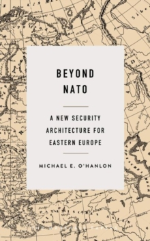 Beyond NATO : A New Security Architecture for Eastern Europe, Paperback / softback Book