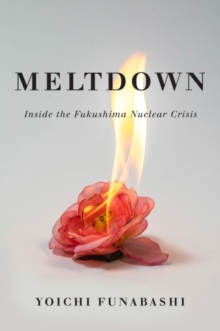 Meltdown : Inside the Fukushima Nuclear Disaster, Hardback Book