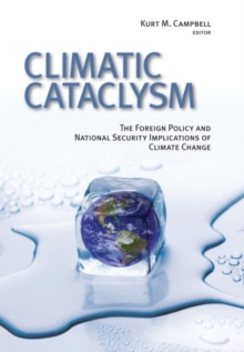 Climatic Cataclysm : The Foreign Policy and National Security Implications of Climate Change, Paperback / softback Book