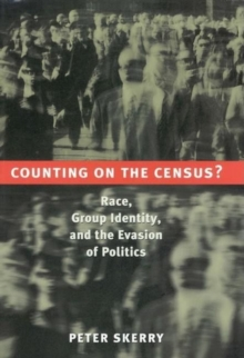Counting on the Census? : Race, Group Identity, and the Evasion of Politics, Paperback / softback Book