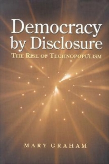 Democracy by Disclosure : The Rise of Technopopulism, Paperback / softback Book