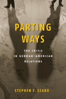 Parting Ways : The Crisis in German-American Relations, Paperback / softback Book