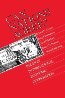 Can Nations Agree? : Issues in International Economic Cooperation, Paperback Book