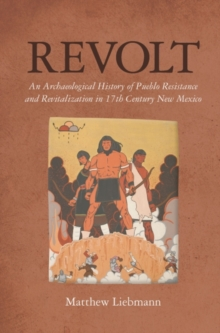 Revolt : An Archaeological History of Pueblo Resistance and Revitalization in 17th Century New Mexico, Paperback / softback Book