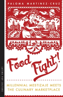 Food Fight! : Millennial Mestizaje Meets the Culinary Marketplace, Paperback / softback Book
