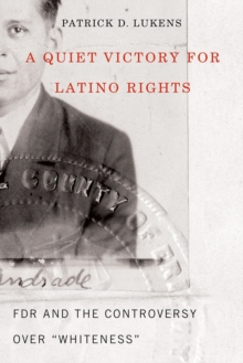 "A Quiet Victory for Latino Rights : FDR And The Controversy Over """"Whiteness, Paperback Book"