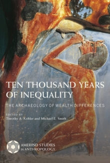 Ten Thousand Years of Inequality : The Archaeology of Wealth Differences, Hardback Book