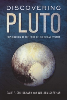 Discovering Pluto : Exploration at the Edge of the Solar System, Paperback / softback Book