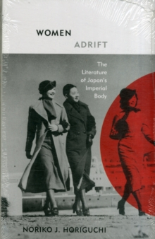 Women Adrift : The Literature of Japan's Imperial Body, Paperback Book