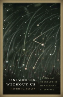 Universes without Us : Posthuman Cosmologies in American Literature, Paperback / softback Book