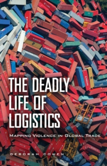 The Deadly Life of Logistics : Mapping Violence in Global Trade, Paperback / softback Book