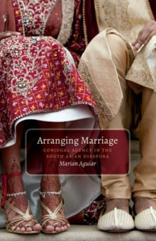 Arranging Marriage : Conjugal Agency in the South Asian Diaspora, Paperback / softback Book