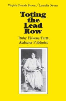 Toting the Lead Row : Ruby Pickens Tartt, Alabama Folklorist, Paperback / softback Book