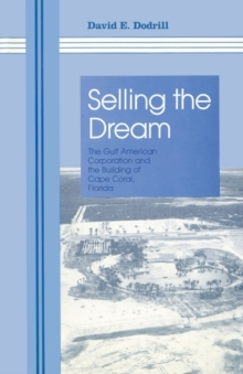 Selling The Dream : The Gulf American Corporation and the Building of Cape Coral, Florida, Paperback / softback Book