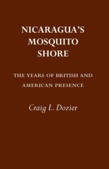 Nicaragua's Mosquito Shore : The Years of British and American Presence, Paperback / softback Book