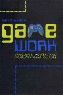 Game Work : Language, Power, and Computer Game Culture, Hardback Book