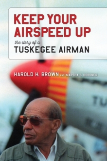 Keep Your Airspeed Up : The Story of a Tuskegee Airman, Hardback Book