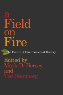 A Field on Fire : The Future of Environmental History, Hardback Book
