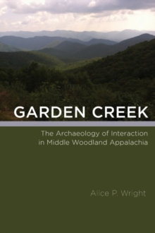 Garden Creek : The Archaeology of Interaction in Middle Woodland Appalachia, Hardback Book