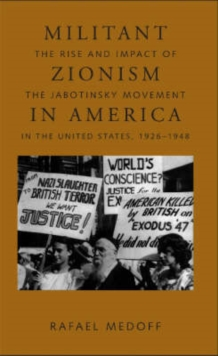 Militant Zionism in America : The Rise and Impact of the Jabotinsky Movement in the United States, 1926-1948, Paperback / softback Book
