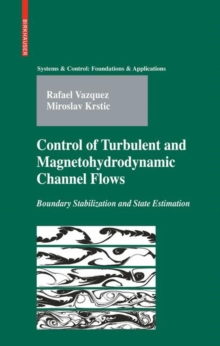 Control of Turbulent and Magnetohydrodynamic Channel Flows : Boundary Stabilization and State Estimation, Hardback Book