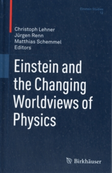 Einstein and the Changing Worldviews of Physics, Hardback Book