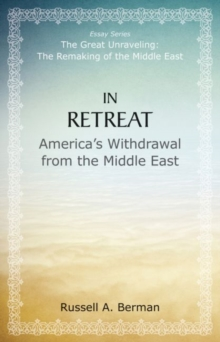 In Retreat : America's Withdrawal from the Middle East, Paperback / softback Book