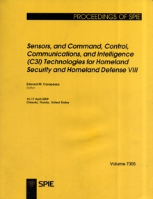 Sensors, and Command, Control, Communications, and Intelligence (C3I) Technologies for Homeland Security and Homeland Defense VIII, Paperback / softback Book