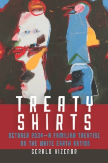 Treaty Shirts : October 2034-A Familiar Treatise on the White Earth Nation, Hardback Book
