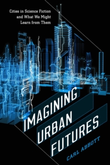 Imagining Urban Futures : Cities in Science Fiction and What We Might Learn from Them, Hardback Book