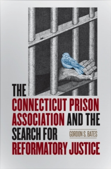 The Connecticut Prison Association and the Search for Reformatory Justice, Hardback Book