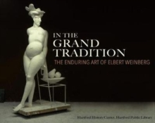 In the Grand Tradition : The Enduring Art of Elbert Weinberg, Paperback Book