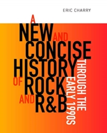 A New and Concise History of Rock and R&B through the Early 1990s, Paperback / softback Book