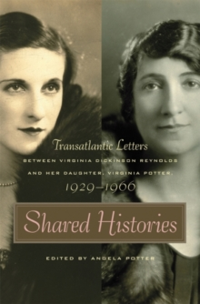 Shared Histories : Transatlantic Letters Between Virginia Dickinson Reynolds and Her Daughter, Virginia Potter, 1929-1966, Paperback / softback Book