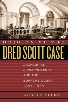 Origins of the Dred Scott Case : Jacksonian Jurisprudence and the Supreme Court, 1837-1857, Paperback / softback Book